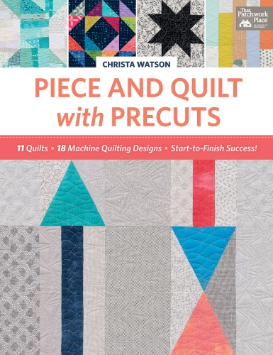 Piece and Quilt with Precuts by Christa Watson