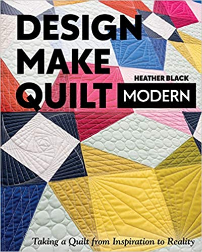 Design Make Quilt Modern by Heather Black